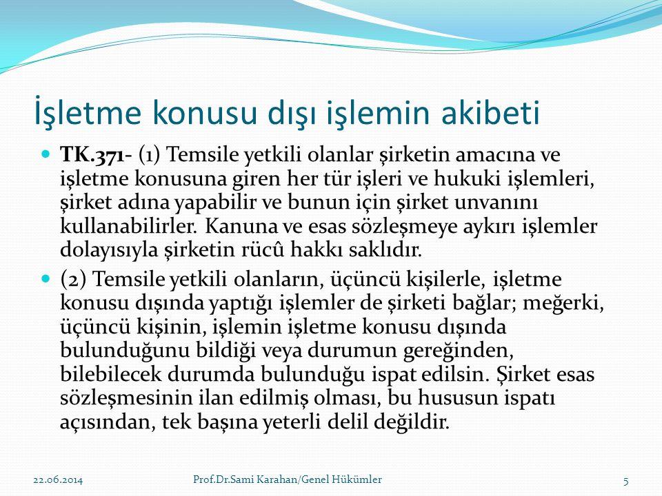 İşletme konusu dışı işlemin akibeti  TK.371- (1) Temsile yetkili olanlar şirketin amacına ve işletme konusuna giren her tür işleri ve hukuki işlemler