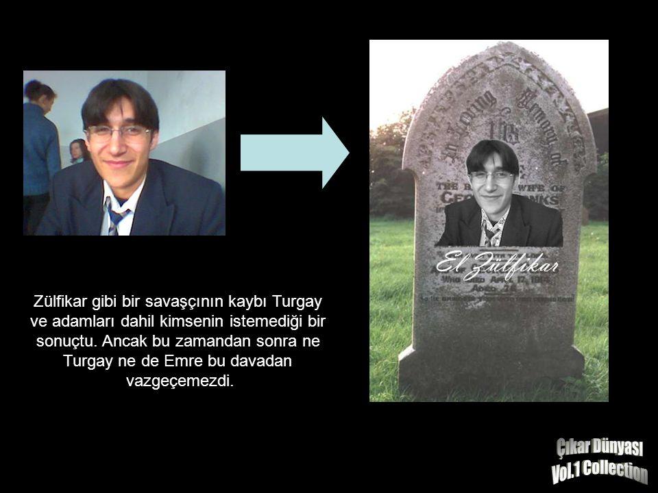 Zülfikar gibi bir savaşçının kaybı Turgay ve adamları dahil kimsenin istemediği bir sonuçtu.