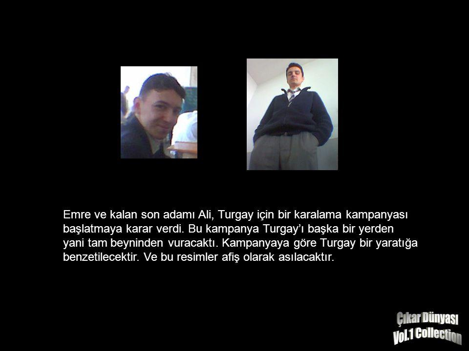 Emre ve kalan son adamı Ali, Turgay için bir karalama kampanyası başlatmaya karar verdi.