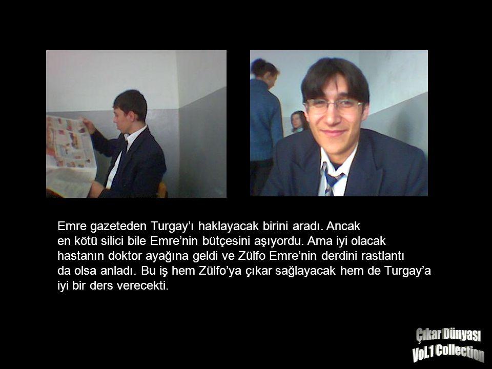 Turgay'ın dayılıklarından en çok zarar görenlerden biri de Emre idi.