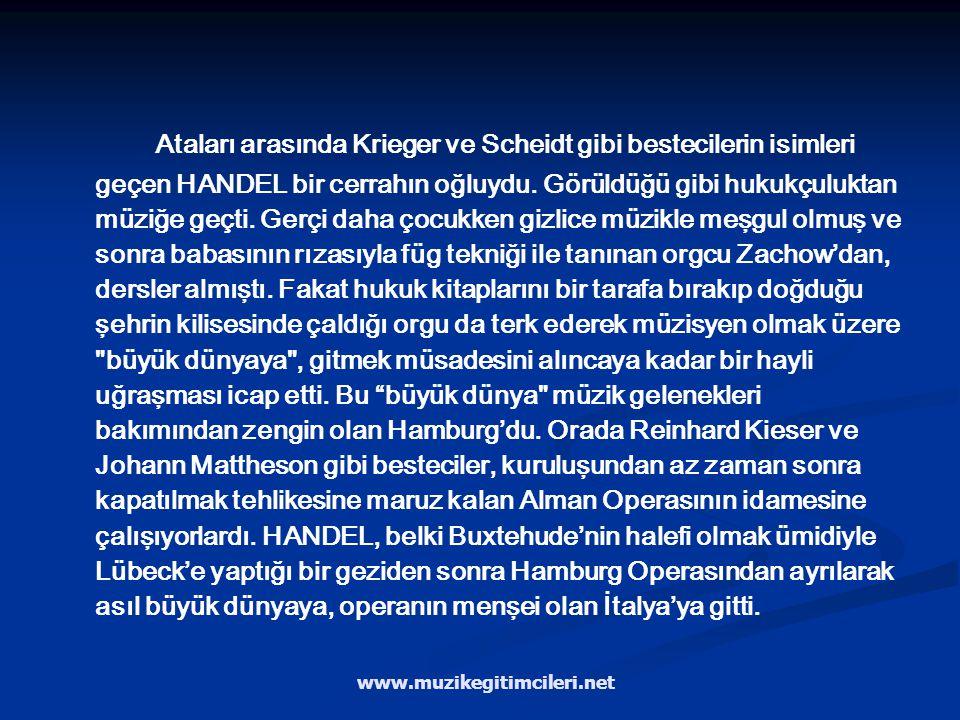 HANDEL (23 Şubat 1685 yılında Almanya'nın Halle şehrinde doğdu. 14 Nisan 1759 yılında Londra'da ölmüştür.) Hiçbir zaman göremediği Bach'ın hemşehrisi,