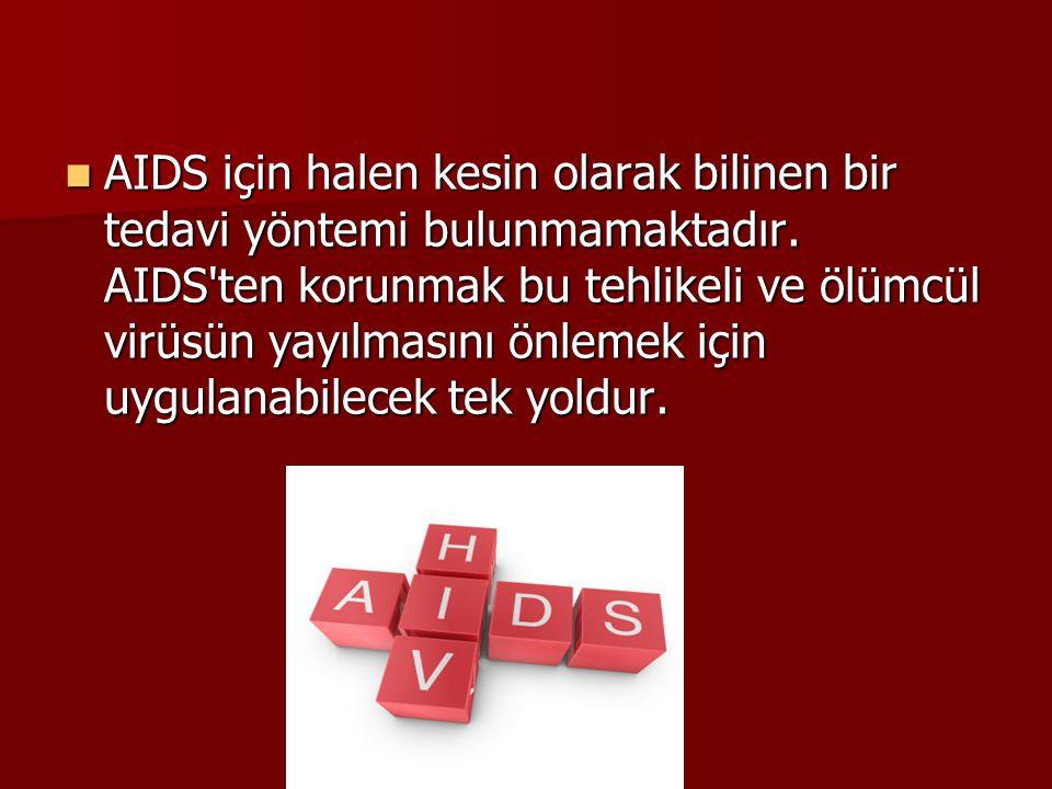  AIDS için halen kesin olarak bilinen bir tedavi yöntemi bulunmamaktadır. AIDS'ten korunmak bu tehlikeli ve ölümcül virüsün yayılmasını önlemek için