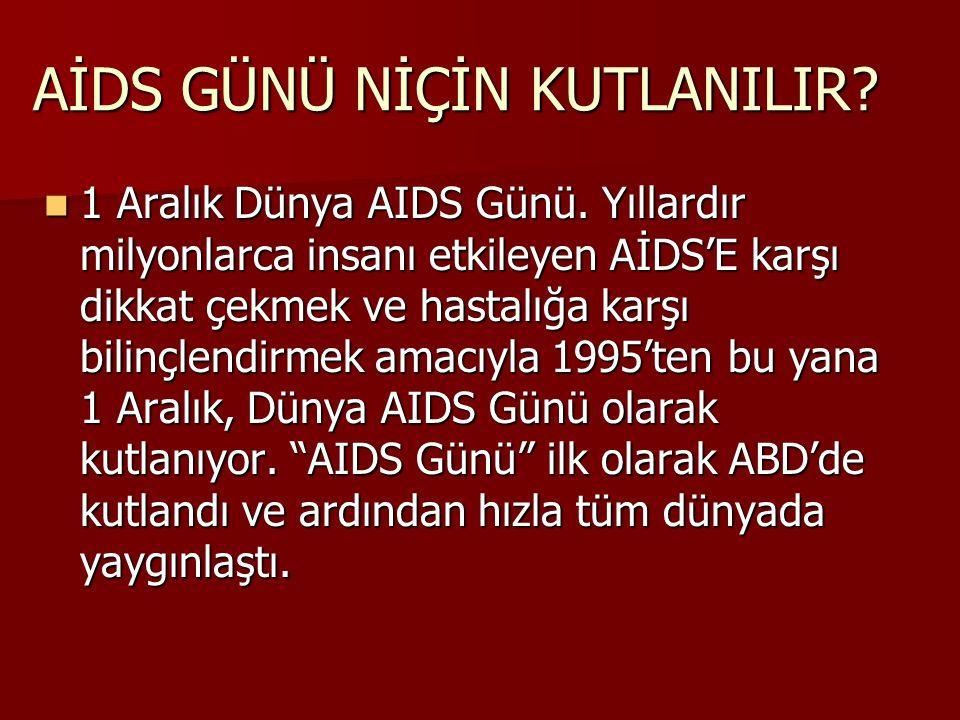 AİDS GÜNÜ NİÇİN KUTLANILIR?  1 Aralık Dünya AIDS Günü. Yıllardır milyonlarca insanı etkileyen AİDS'E karşı dikkat çekmek ve hastalığa karşı bilinçlen