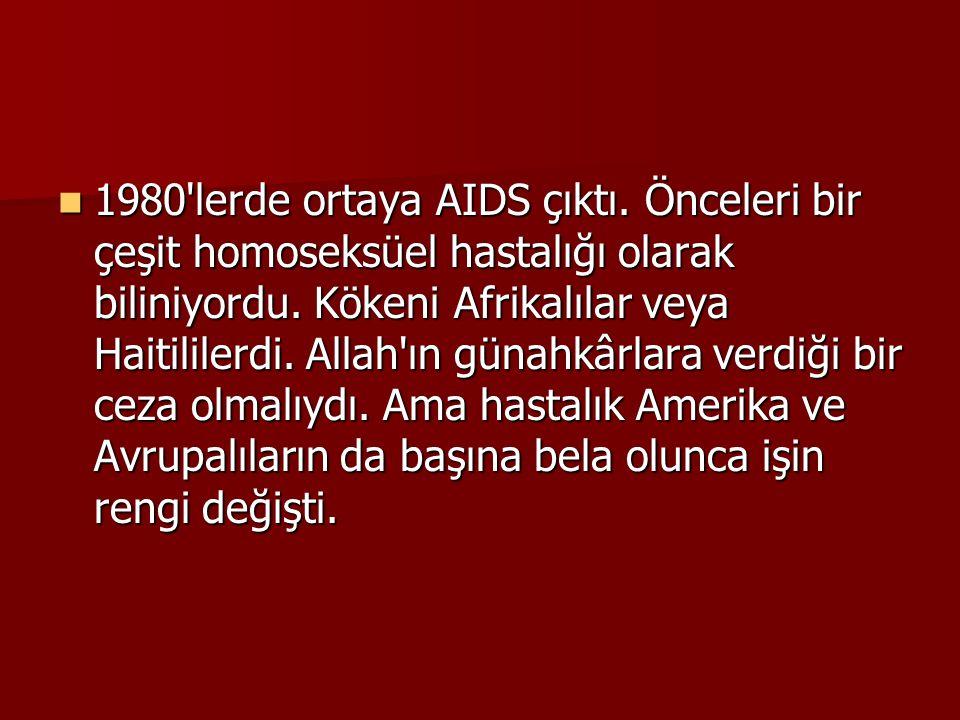  1980'lerde ortaya AIDS çıktı. Önceleri bir çeşit homoseksüel hastalığı olarak biliniyordu. Kökeni Afrikalılar veya Haitililerdi. Allah'ın günahkârla