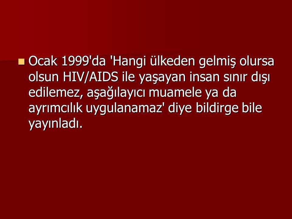  Ocak 1999'da 'Hangi ülkeden gelmiş olursa olsun HIV/AIDS ile yaşayan insan sınır dışı edilemez, aşağılayıcı muamele ya da ayrımcılık uygulanamaz' di