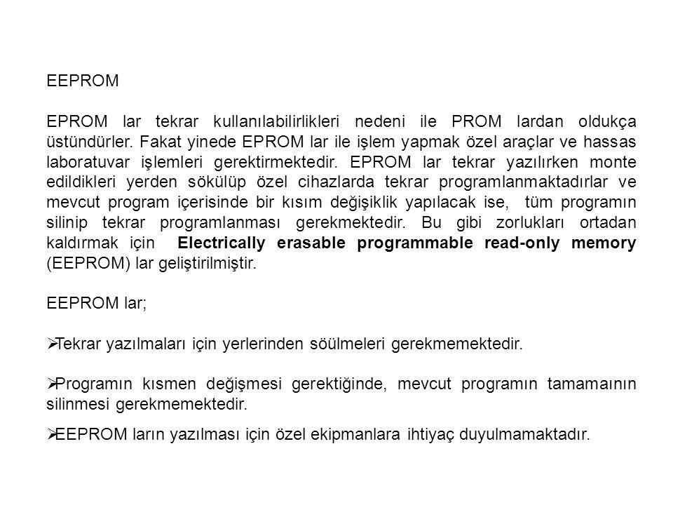 EEPROM EPROM lar tekrar kullanılabilirlikleri nedeni ile PROM lardan oldukça üstündürler. Fakat yinede EPROM lar ile işlem yapmak özel araçlar ve hass