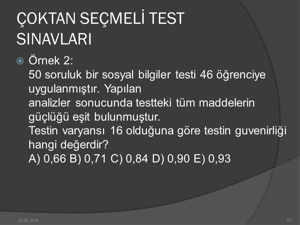 ÇOKTAN SEÇMELİ TEST SINAVLARI  Örnek 2: 50 soruluk bir sosyal bilgiler testi 46 öğrenciye uygulanmıştır.