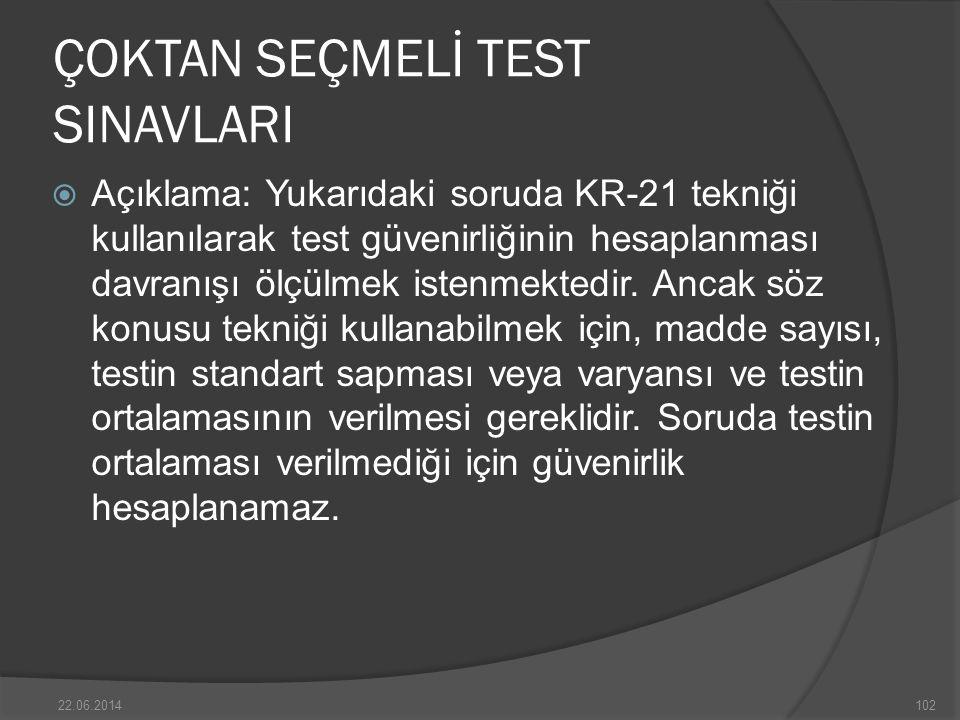 ÇOKTAN SEÇMELİ TEST SINAVLARI  Açıklama: Yukarıdaki soruda KR-21 tekniği kullanılarak test güvenirliğinin hesaplanması davranışı ölçülmek istenmektedir.