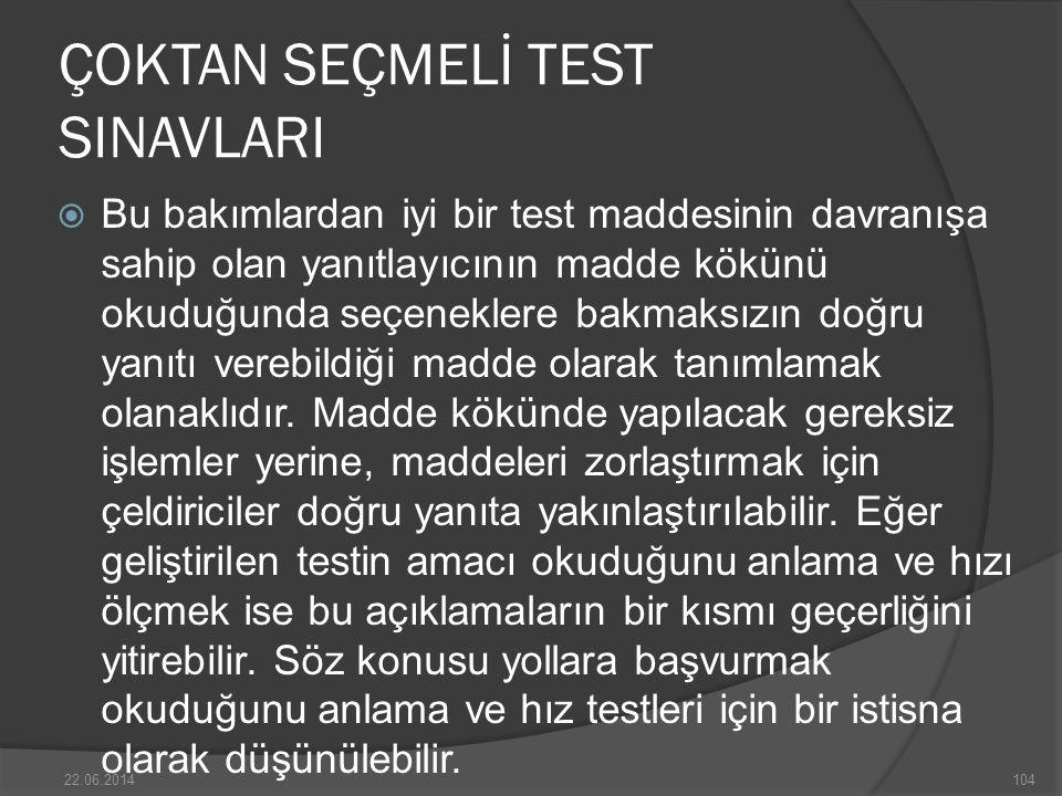 ÇOKTAN SEÇMELİ TEST SINAVLARI  Bu bakımlardan iyi bir test maddesinin davranışa sahip olan yanıtlayıcının madde kökünü okuduğunda seçeneklere bakmaksızın doğru yanıtı verebildiği madde olarak tanımlamak olanaklıdır.