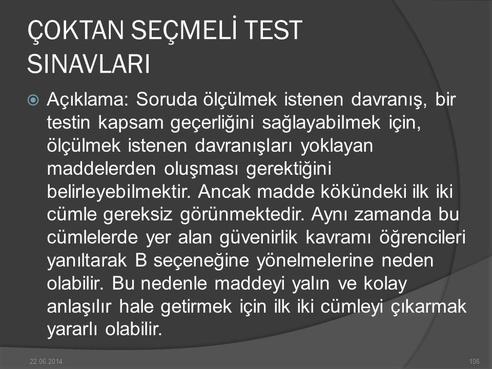 ÇOKTAN SEÇMELİ TEST SINAVLARI  Açıklama: Soruda ölçülmek istenen davranış, bir testin kapsam geçerliğini sağlayabilmek için, ölçülmek istenen davranışları yoklayan maddelerden oluşması gerektiğini belirleyebilmektir.