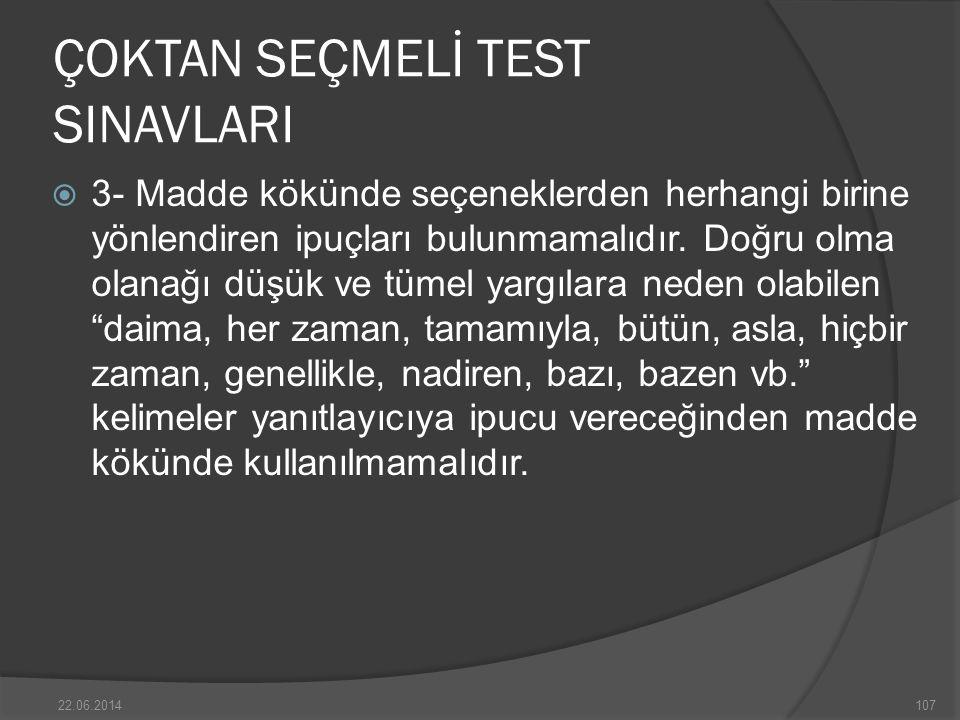 ÇOKTAN SEÇMELİ TEST SINAVLARI  3- Madde kökünde seçeneklerden herhangi birine yönlendiren ipuçları bulunmamalıdır.