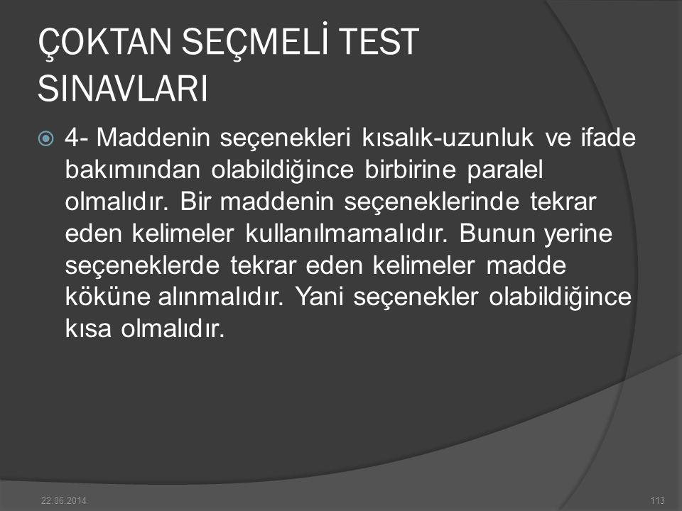 ÇOKTAN SEÇMELİ TEST SINAVLARI  4- Maddenin seçenekleri kısalık-uzunluk ve ifade bakımından olabildiğince birbirine paralel olmalıdır.