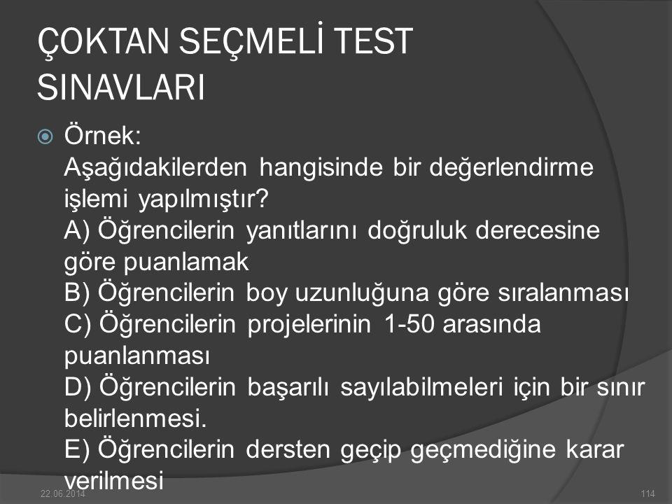 ÇOKTAN SEÇMELİ TEST SINAVLARI  Örnek: Aşağıdakilerden hangisinde bir değerlendirme işlemi yapılmıştır.