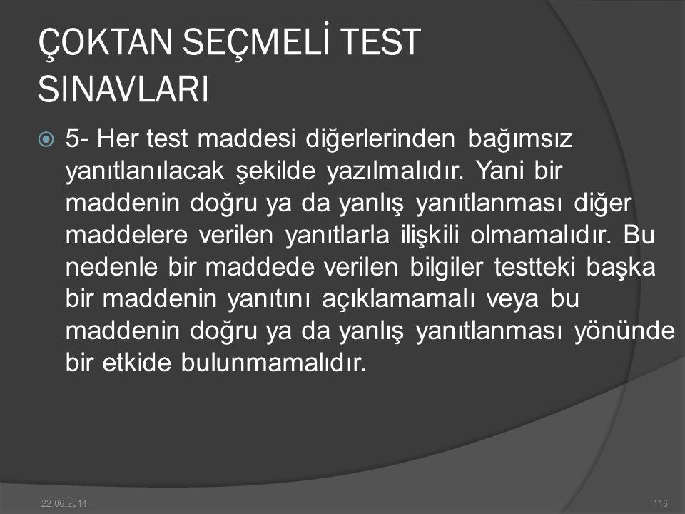 ÇOKTAN SEÇMELİ TEST SINAVLARI  5- Her test maddesi diğerlerinden bağımsız yanıtlanılacak şekilde yazılmalıdır.