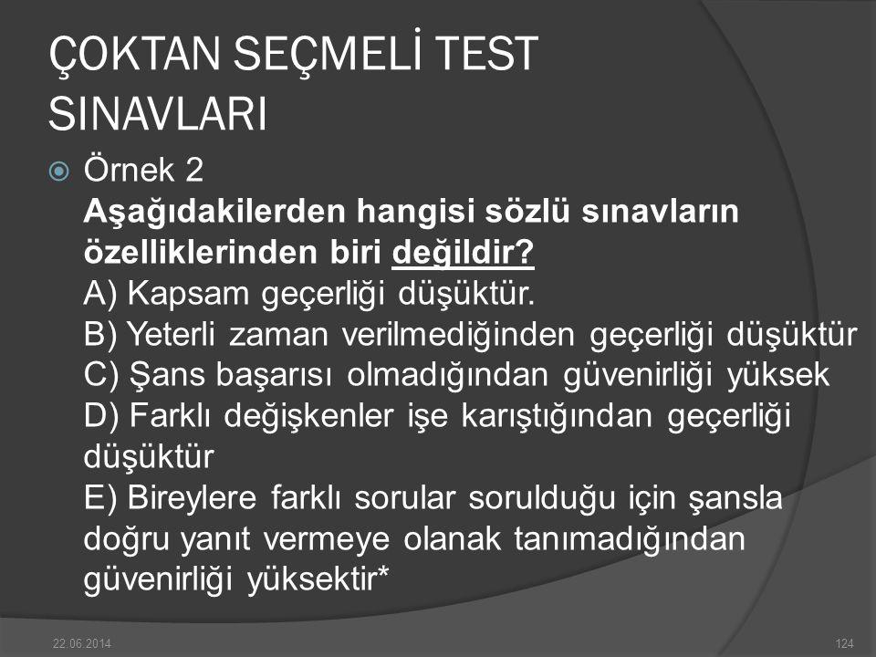 ÇOKTAN SEÇMELİ TEST SINAVLARI  Örnek 2 Aşağıdakilerden hangisi sözlü sınavların özelliklerinden biri değildir.