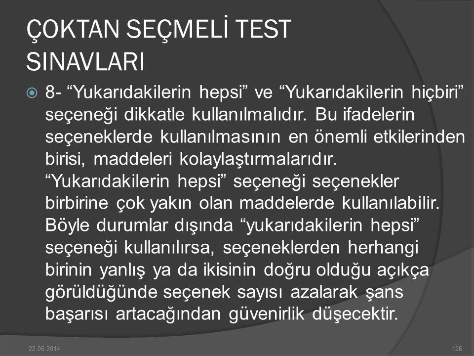 ÇOKTAN SEÇMELİ TEST SINAVLARI  8- Yukarıdakilerin hepsi ve Yukarıdakilerin hiçbiri seçeneği dikkatle kullanılmalıdır.