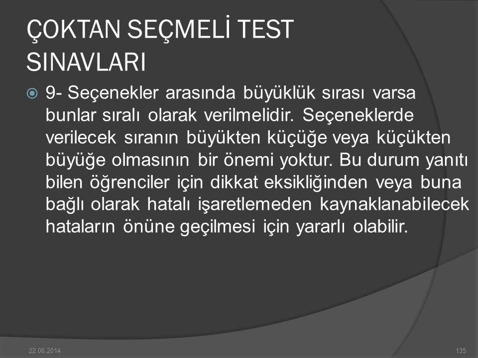 ÇOKTAN SEÇMELİ TEST SINAVLARI  9- Seçenekler arasında büyüklük sırası varsa bunlar sıralı olarak verilmelidir.