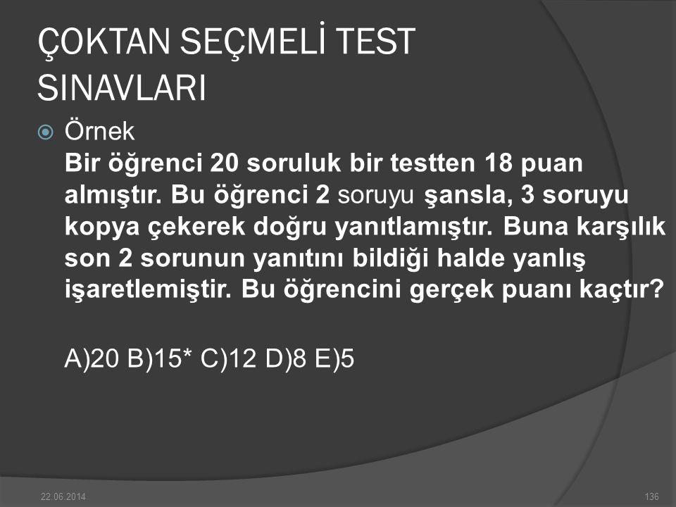 ÇOKTAN SEÇMELİ TEST SINAVLARI  Örnek Bir öğrenci 20 soruluk bir testten 18 puan almıştır.