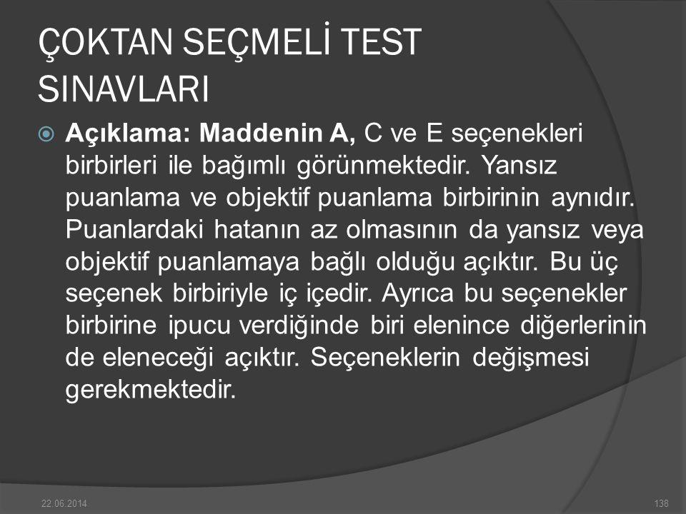 ÇOKTAN SEÇMELİ TEST SINAVLARI  Açıklama: Maddenin A, C ve E seçenekleri birbirleri ile bağımlı görünmektedir.