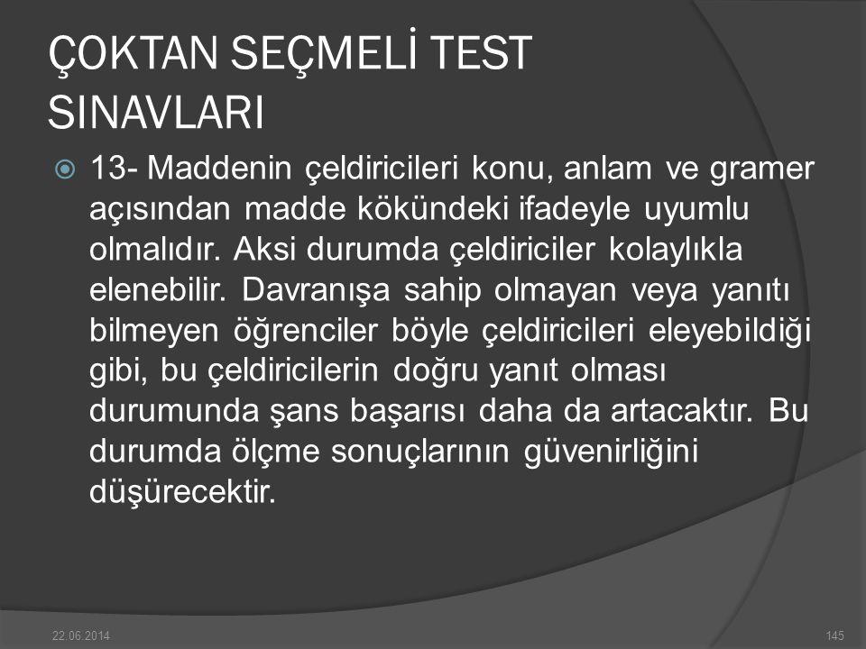 ÇOKTAN SEÇMELİ TEST SINAVLARI  13- Maddenin çeldiricileri konu, anlam ve gramer açısından madde kökündeki ifadeyle uyumlu olmalıdır.