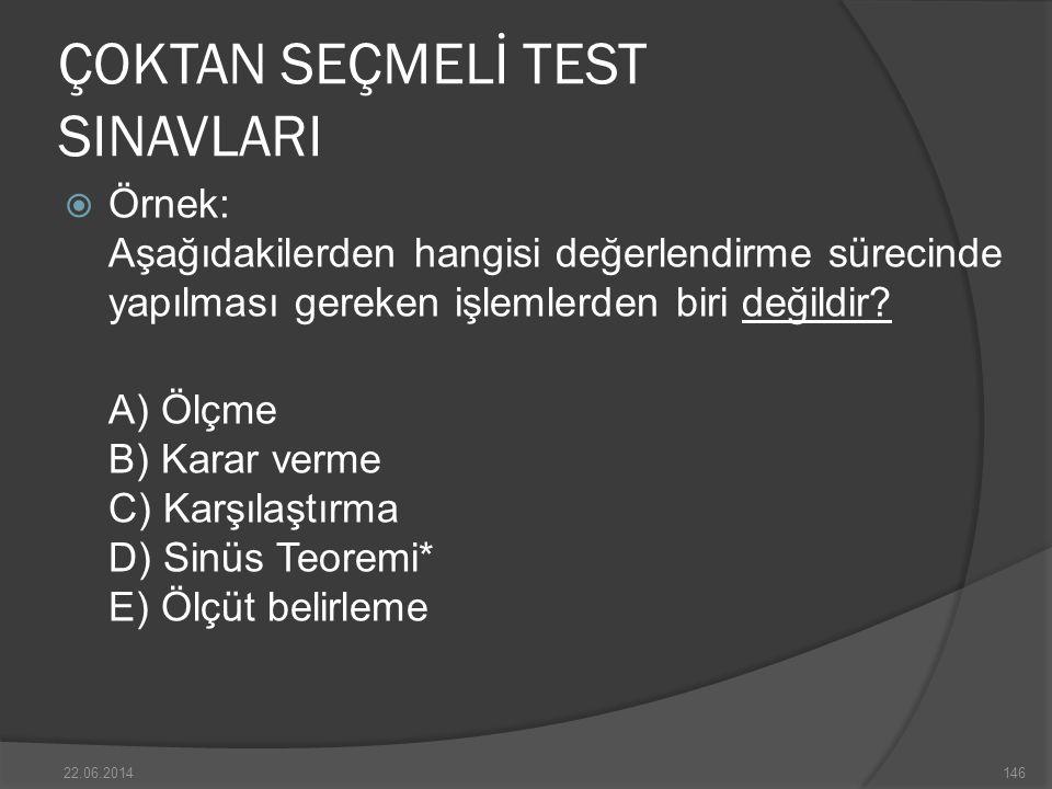 ÇOKTAN SEÇMELİ TEST SINAVLARI  Örnek: Aşağıdakilerden hangisi değerlendirme sürecinde yapılması gereken işlemlerden biri değildir.