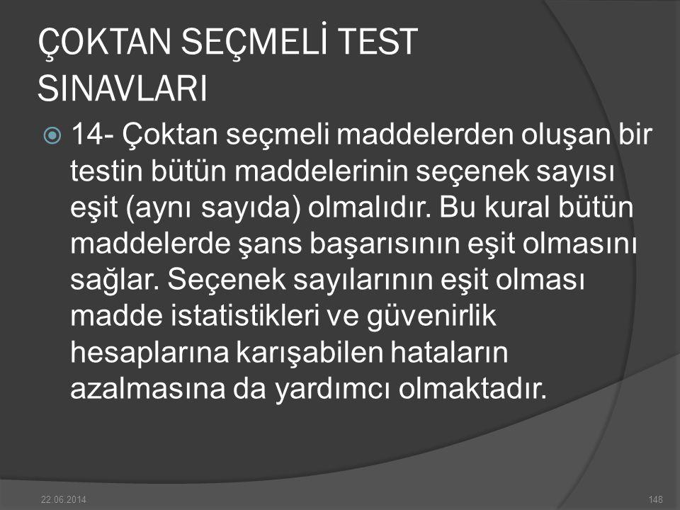 ÇOKTAN SEÇMELİ TEST SINAVLARI  14- Çoktan seçmeli maddelerden oluşan bir testin bütün maddelerinin seçenek sayısı eşit (aynı sayıda) olmalıdır.