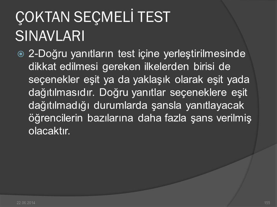 ÇOKTAN SEÇMELİ TEST SINAVLARI  2-Doğru yanıtların test içine yerleştirilmesinde dikkat edilmesi gereken ilkelerden birisi de seçenekler eşit ya da yaklaşık olarak eşit yada dağıtılmasıdır.