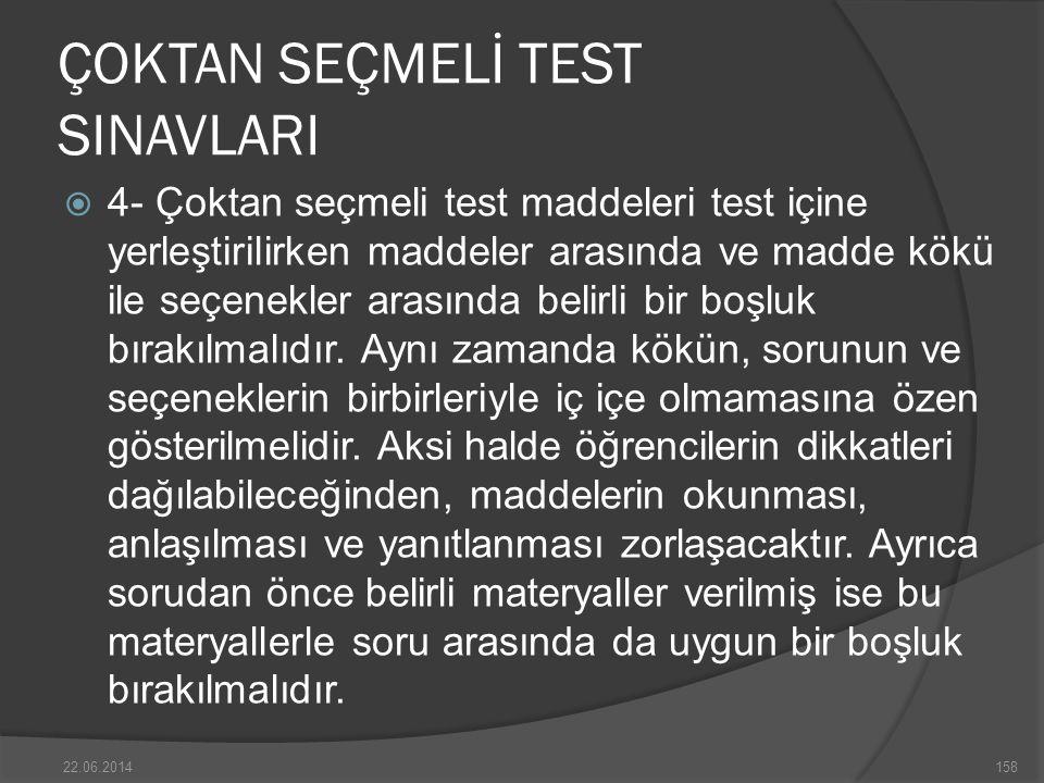 ÇOKTAN SEÇMELİ TEST SINAVLARI  4- Çoktan seçmeli test maddeleri test içine yerleştirilirken maddeler arasında ve madde kökü ile seçenekler arasında belirli bir boşluk bırakılmalıdır.