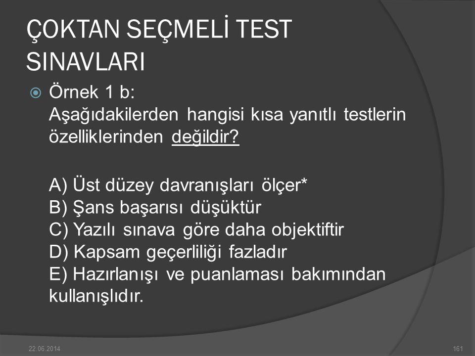 ÇOKTAN SEÇMELİ TEST SINAVLARI  Örnek 1 b: Aşağıdakilerden hangisi kısa yanıtlı testlerin özelliklerinden değildir.
