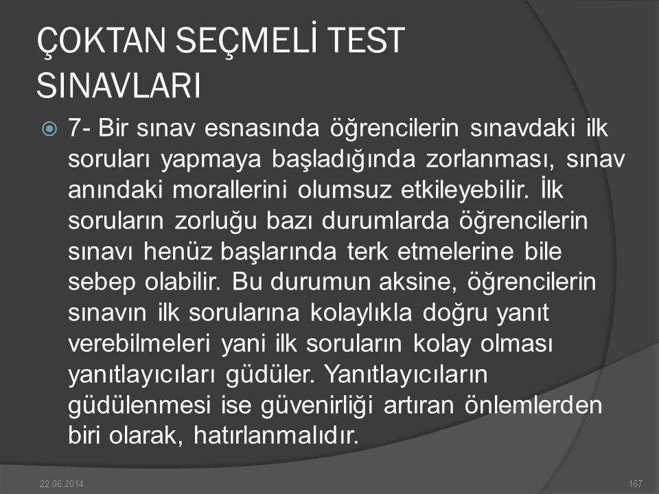 ÇOKTAN SEÇMELİ TEST SINAVLARI  7- Bir sınav esnasında öğrencilerin sınavdaki ilk soruları yapmaya başladığında zorlanması, sınav anındaki morallerini olumsuz etkileyebilir.