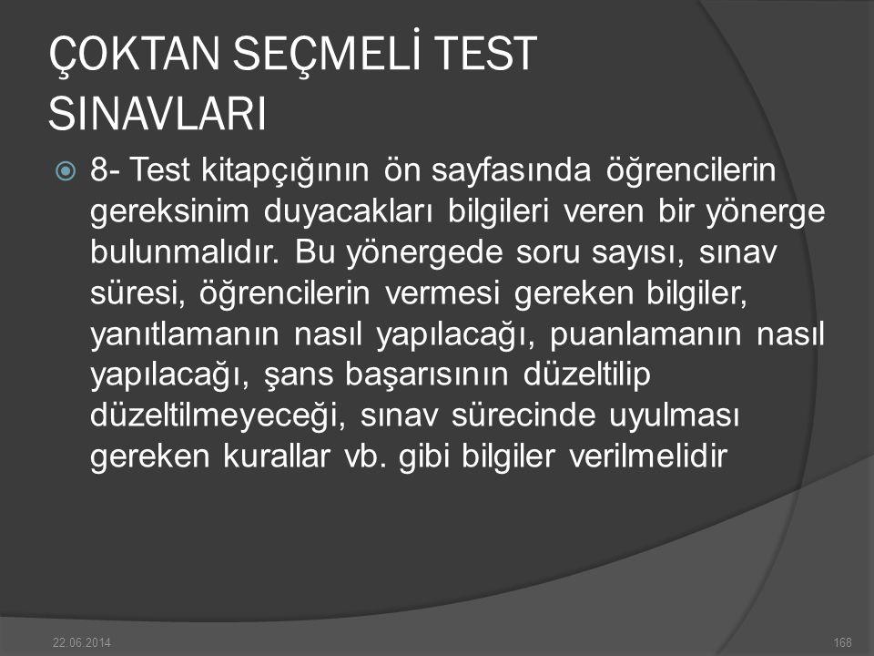 ÇOKTAN SEÇMELİ TEST SINAVLARI  8- Test kitapçığının ön sayfasında öğrencilerin gereksinim duyacakları bilgileri veren bir yönerge bulunmalıdır.