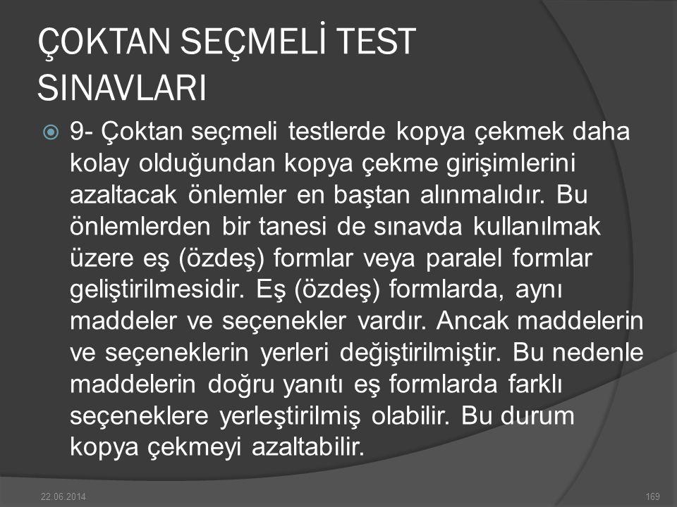 ÇOKTAN SEÇMELİ TEST SINAVLARI  9- Çoktan seçmeli testlerde kopya çekmek daha kolay olduğundan kopya çekme girişimlerini azaltacak önlemler en baştan alınmalıdır.