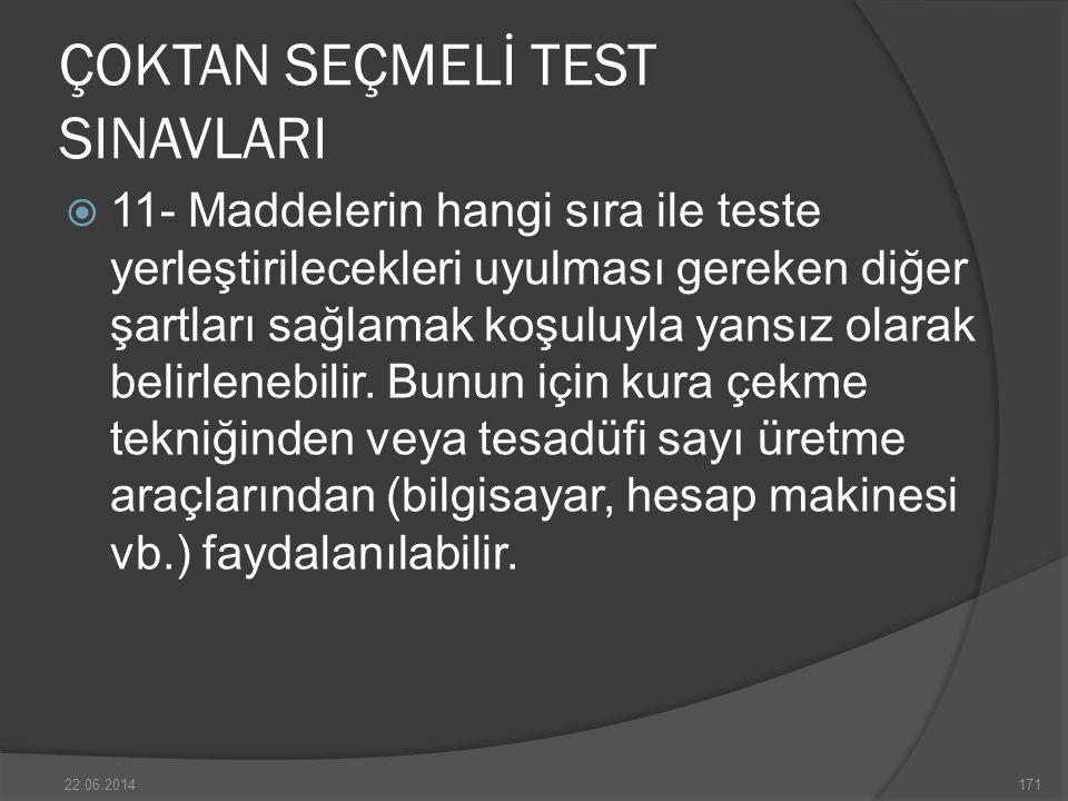 ÇOKTAN SEÇMELİ TEST SINAVLARI  11- Maddelerin hangi sıra ile teste yerleştirilecekleri uyulması gereken diğer şartları sağlamak koşuluyla yansız olarak belirlenebilir.
