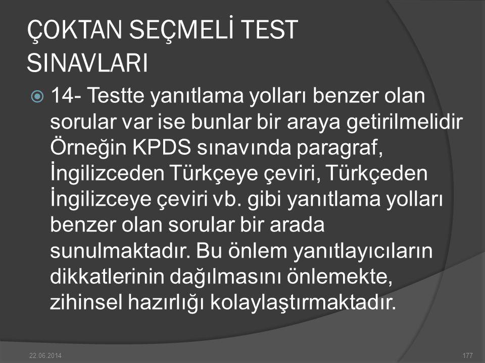 ÇOKTAN SEÇMELİ TEST SINAVLARI  14- Testte yanıtlama yolları benzer olan sorular var ise bunlar bir araya getirilmelidir Örneğin KPDS sınavında paragraf, İngilizceden Türkçeye çeviri, Türkçeden İngilizceye çeviri vb.