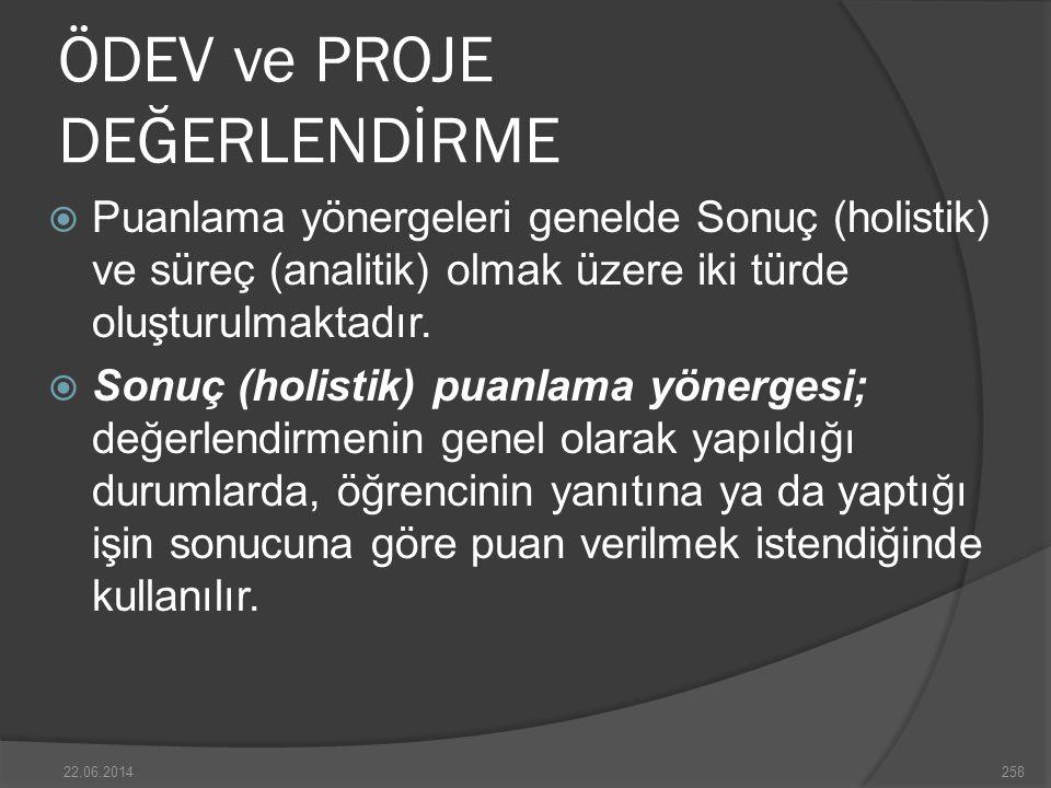 ÖDEV ve PROJE DEĞERLENDİRME  Puanlama yönergeleri genelde Sonuç (holistik) ve süreç (analitik) olmak üzere iki türde oluşturulmaktadır.