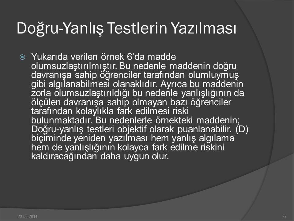 Doğru-Yanlış Testlerin Yazılması  Yukarıda verilen örnek 6'da madde olumsuzlaştırılmıştır.