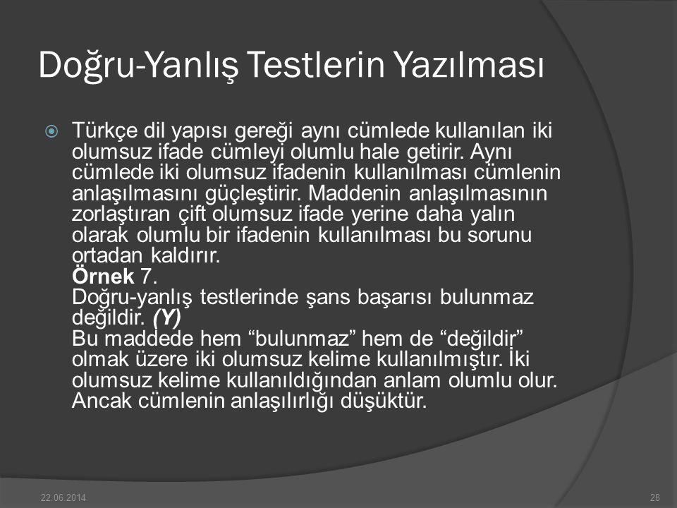 Doğru-Yanlış Testlerin Yazılması  Türkçe dil yapısı gereği aynı cümlede kullanılan iki olumsuz ifade cümleyi olumlu hale getirir.
