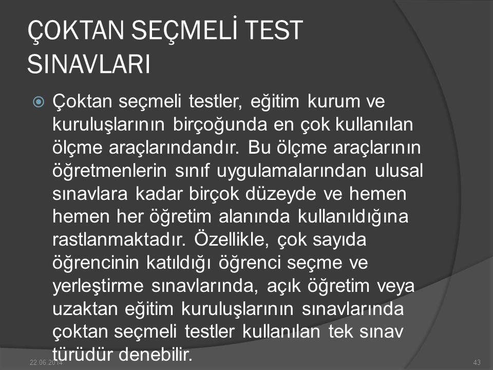 ÇOKTAN SEÇMELİ TEST SINAVLARI  Çoktan seçmeli testler, eğitim kurum ve kuruluşlarının birçoğunda en çok kullanılan ölçme araçlarındandır.