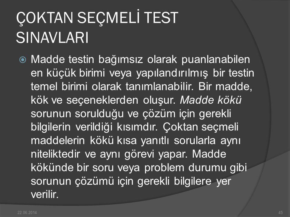 ÇOKTAN SEÇMELİ TEST SINAVLARI  Madde testin bağımsız olarak puanlanabilen en küçük birimi veya yapılandırılmış bir testin temel birimi olarak tanımlanabilir.