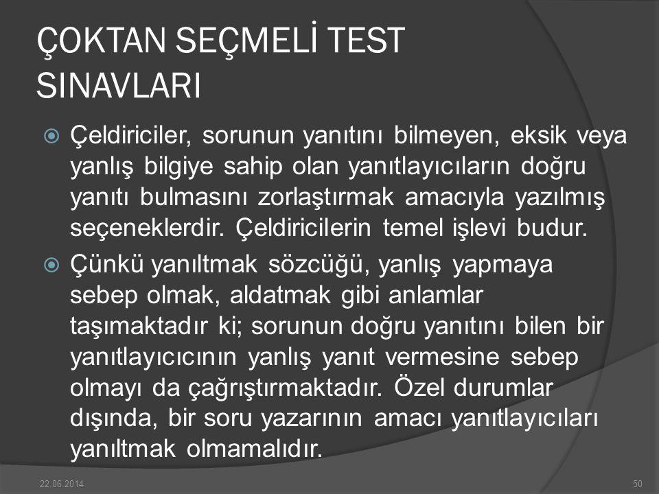 ÇOKTAN SEÇMELİ TEST SINAVLARI  Çeldiriciler, sorunun yanıtını bilmeyen, eksik veya yanlış bilgiye sahip olan yanıtlayıcıların doğru yanıtı bulmasını zorlaştırmak amacıyla yazılmış seçeneklerdir.