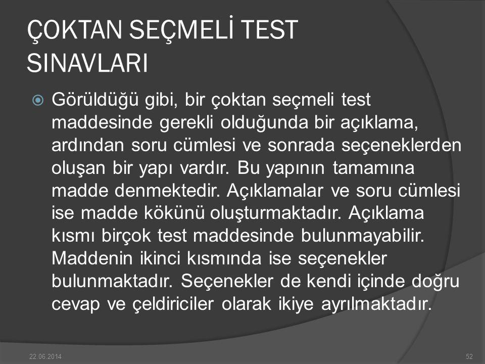 ÇOKTAN SEÇMELİ TEST SINAVLARI  Görüldüğü gibi, bir çoktan seçmeli test maddesinde gerekli olduğunda bir açıklama, ardından soru cümlesi ve sonrada seçeneklerden oluşan bir yapı vardır.