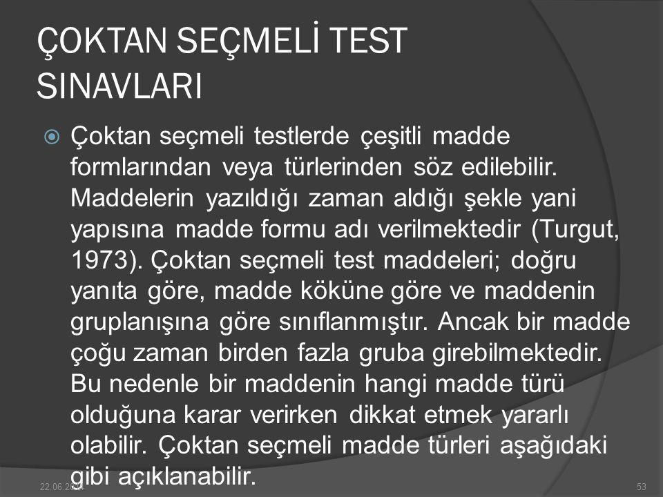 ÇOKTAN SEÇMELİ TEST SINAVLARI  Çoktan seçmeli testlerde çeşitli madde formlarından veya türlerinden söz edilebilir.