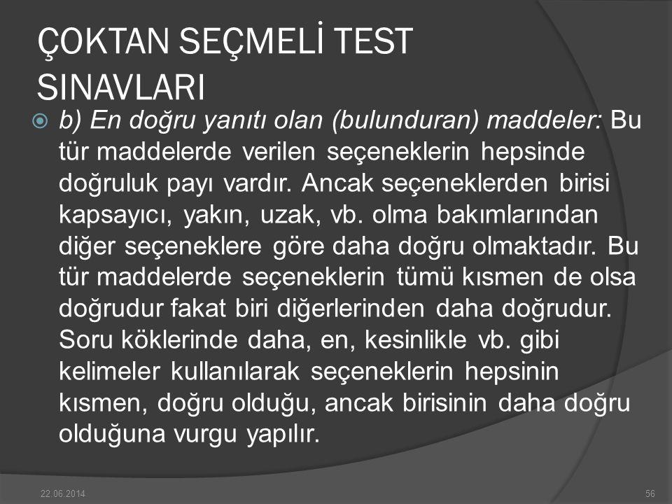 ÇOKTAN SEÇMELİ TEST SINAVLARI  b) En doğru yanıtı olan (bulunduran) maddeler: Bu tür maddelerde verilen seçeneklerin hepsinde doğruluk payı vardır.