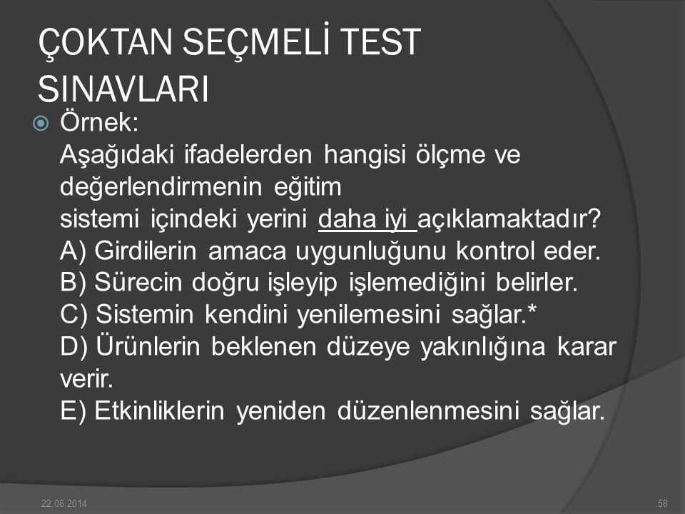 ÇOKTAN SEÇMELİ TEST SINAVLARI  Örnek: Aşağıdaki ifadelerden hangisi ölçme ve değerlendirmenin eğitim sistemi içindeki yerini daha iyi açıklamaktadır.