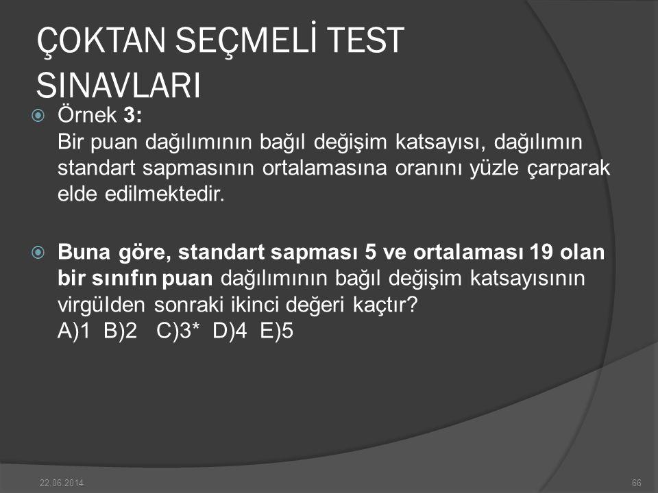 ÇOKTAN SEÇMELİ TEST SINAVLARI  Örnek 3: Bir puan dağılımının bağıl değişim katsayısı, dağılımın standart sapmasının ortalamasına oranını yüzle çarparak elde edilmektedir.