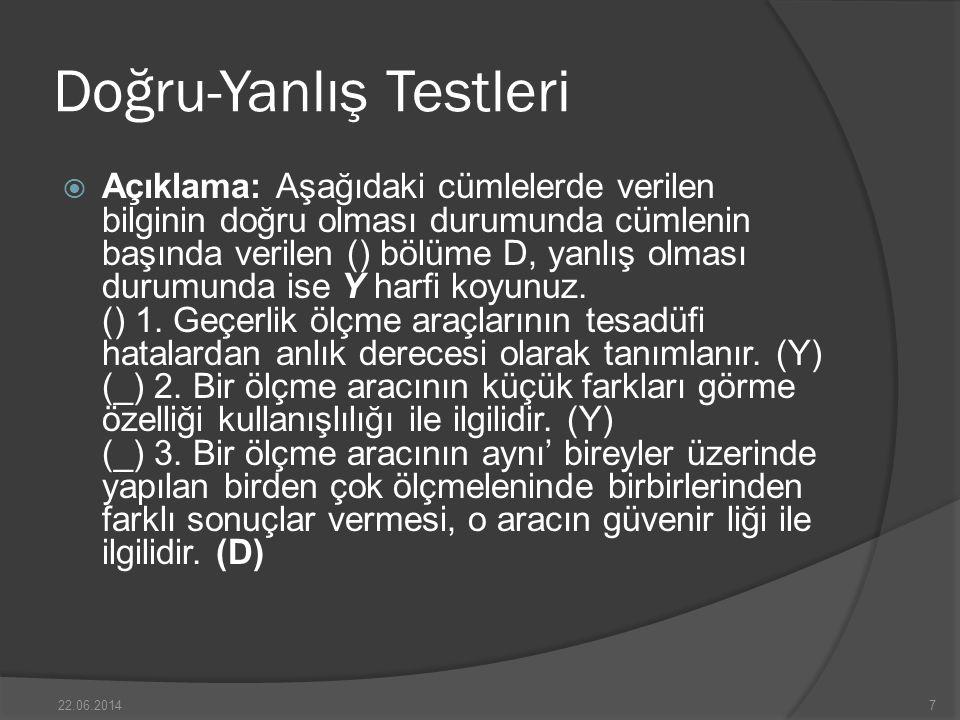 Doğru-Yanlış Testleri  Açıklama: Aşağıdaki cümlelerde verilen bilginin doğru olması durumunda cümlenin başında verilen () bölüme D, yanlış olması durumunda ise Y harfi koyunuz.