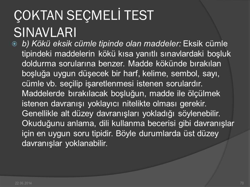 ÇOKTAN SEÇMELİ TEST SINAVLARI  b) Kökü eksik cümle tipinde olan maddeler: Eksik cümle tipindeki maddelerin kökü kısa yanıtlı sınavlardaki boşluk doldurma sorularına benzer.