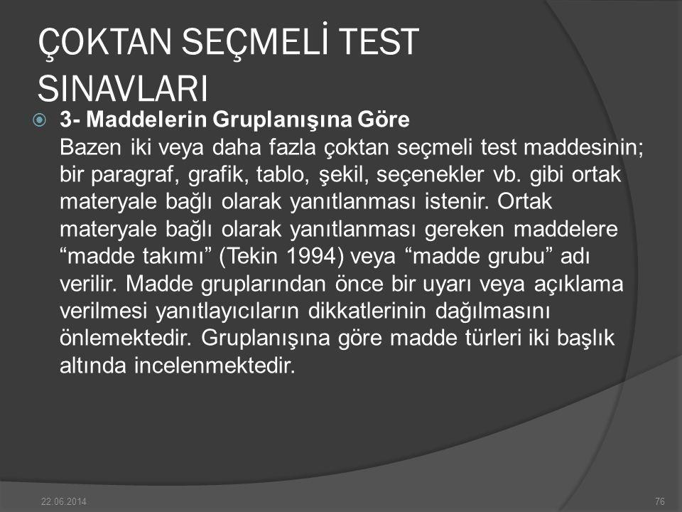 ÇOKTAN SEÇMELİ TEST SINAVLARI  3- Maddelerin Gruplanışına Göre Bazen iki veya daha fazla çoktan seçmeli test maddesinin; bir paragraf, grafik, tablo, şekil, seçenekler vb.