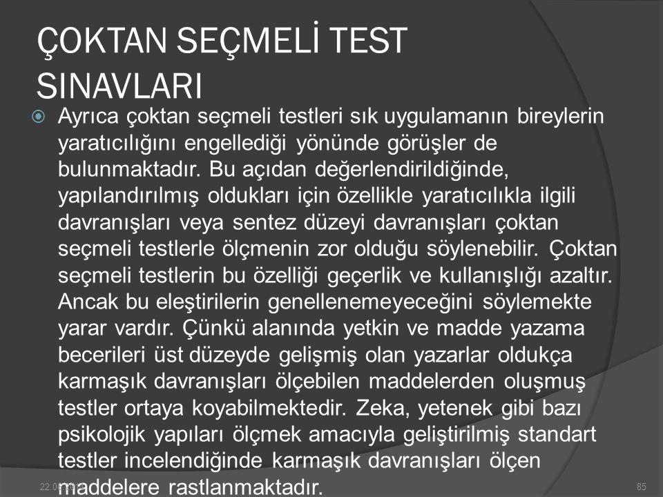 ÇOKTAN SEÇMELİ TEST SINAVLARI  Ayrıca çoktan seçmeli testleri sık uygulamanın bireylerin yaratıcılığını engellediği yönünde görüşler de bulunmaktadır.