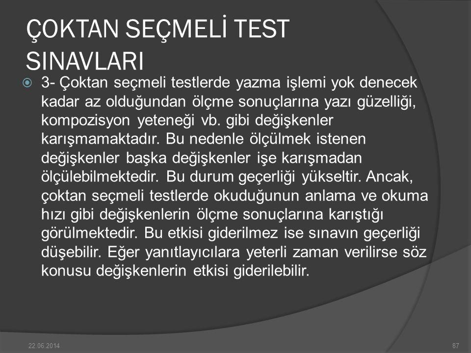 ÇOKTAN SEÇMELİ TEST SINAVLARI  3- Çoktan seçmeli testlerde yazma işlemi yok denecek kadar az olduğundan ölçme sonuçlarına yazı güzelliği, kompozisyon yeteneği vb.
